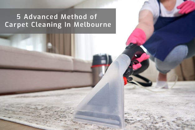 5 Advanced Method of Carpet Cleaning In Melbourne
